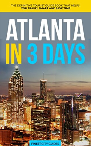 Atlanta in 3 Days: The Definitive Tourist Guide Book That Helps You Travel Smart and Save Time (USA Travel Guide)