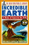New York Public Library Incredible Earth: A Book of Answers for Kids (New York Public Library Answer Books for Kids Series) (0613263847) by Campbell, Ann-Jeanette