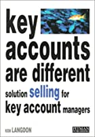 Key Accounts are Different: Solution Selling for Key Account Managers (Pitman Marketing)
