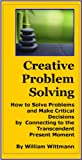 Creative Problem Solving: How to Solve Problems and Make Critical Decisions by Connecting to the Transcendent Present Moment