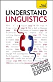 Understand Linguistics: A Teach Yourself Guide (Teach Yourself: Reference)