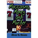 Moccasins, Money and Murder ~ James C Cisneros