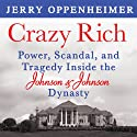 Crazy Rich: Power, Scandal, and Tragedy Inside the Johnson & Johnson Dynasty Audiobook by Jerry Oppenheimer Narrated by Michael Prichard