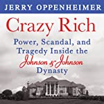 Crazy Rich: Power, Scandal, and Tragedy Inside the Johnson & Johnson Dynasty | Jerry Oppenheimer