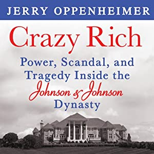 Crazy Rich: Power, Scandal, and Tragedy Inside the Johnson & Johnson Dynasty | [Jerry Oppenheimer]