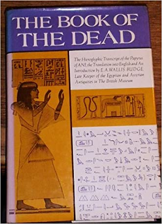 The Egyptian Book of the Dead: The Hieroglyphic Transcript of the Papyrus of Ani, the Translation into English and An Introduction by E. A. Wallis Budge written by Ernest Alfred Wallis Budge