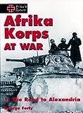 Afrika Korps at War Volume 1: The Road to Alexandria (Hitler's Forces)