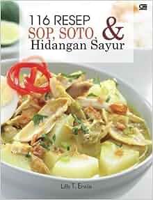 116 Resep Sop, Soto, & Hidangan Sayur (Indonesian Edition): Lilly T