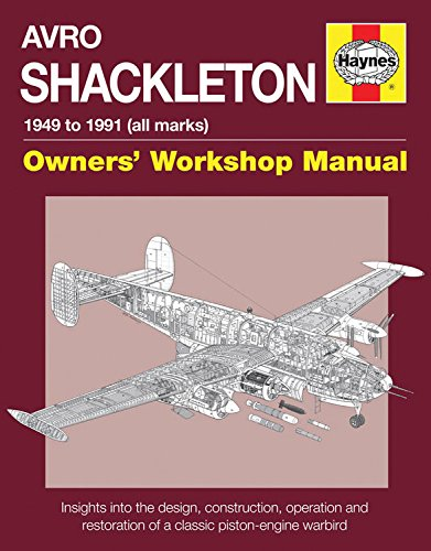 Avro Shackleton Owners' Workshop Manual - 1949 to 1991 (all marks): Insights into the design, construction, operation an