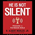 He is Not Silent: Preaching in a Postmodern World (       UNABRIDGED) by Albert Mohler Narrated by Raymond Todd