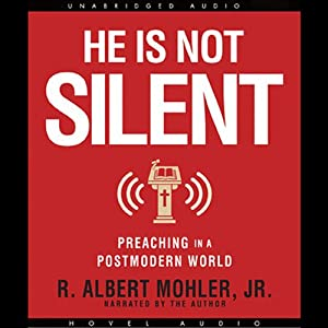 He is Not Silent: Preaching in a Postmodern World | [Albert Mohler]
