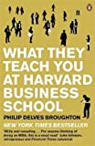 What They Teach You at Harvard Business School: My Two Years Inside the Cauldron of Capitalism Review