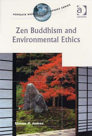 Zen Buddhism and Environmental Ethics (Ashgate World Philosophies Series)