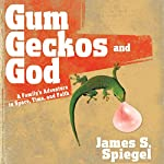 Gum, Geckos, and God: A Family's Adventure in Space, Time, and Faith | James S. Spiegel