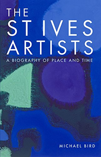 The St Ives Artists: A Biography of Place and Time