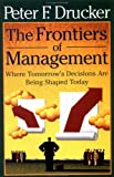 The Frontiers of Management: Where Tomorrow's Decisions Are Being Shaped Today (0452280559) by Peter F. Drucker