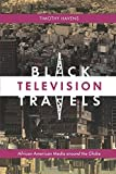 Black Television Travels: African American Media around the Globe (Critical Cultural Communication)