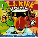 If Four Was One ~ T.j. Kirk