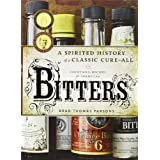Bitters: A Spirited History of a Classic Cure-All, with Cocktails, Recipes, and Formulas ~ Brad Thomas Parsons