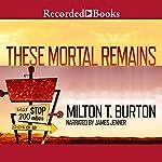 These Mortal Remains | Milton T. Burton