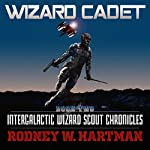 Wizard Cadet: Intergalactic Wizard Scout Chronicles, Book 2 | Rodney Hartman