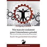 """Wie man ein verdammt gutes Unternehmen gr�ndet - Band 1: Der ganzheitliche Unternehmer: Alles, was Sie als Gr�nder und Unternehmer wissen m�ssenvon """"Wolfgang H.-D. Kierdorf"""""""