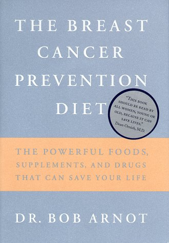 The Breast Cancer Prevention Diet: The Powerful Foods, Supplements, and Drugs That Can Save Your Life