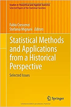Statistical Methods and Applications from a Historical Perspective: Selected Issues (Studies in Theoretical and Applied Statistics / Selected Papers of the Statistical Societies) book