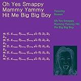 Oh Yes Smappy Mammy Yammy Hit Me Big Big Boy