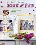 echange, troc Mokette Olivier - Encadrez vos photos : Plus de 30 créations originales