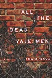 All the Dead Yale Men: A Novel
