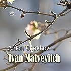 Ivan Matveyitch Hörbuch von Anton Chekhov Gesprochen von: Max Bollinger