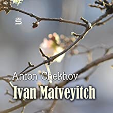 Ivan Matveyitch Audiobook by Anton Chekhov Narrated by Max Bollinger