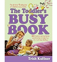 The Toddler&#39;s Busy Book: 365 Creative Games and Activities to Keep Your 1 1/2- to 3-Year-Old Busy