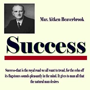Success | [Max K Aitken Beaverbrook]