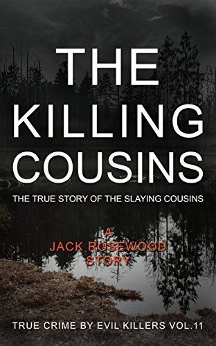 The Killing Cousins: The True Story Of The Slaying Cousins by Jack Rosewood ebook deal