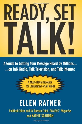 Ready, Set, Talk!: A Guide to Getting Your Message Heard by Millions on Talk Radio, Talk Television, and Talk Internet