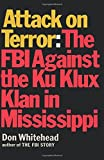 Attack on Terror The FBI Against the Ku Klux Klan in Mississippi
