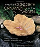 img - for Creative Concrete Ornaments for the Garden by Sherri Warner Hunter (2012) Paperback book / textbook / text book