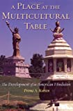 A Place at the Multicultural Table: The Development of an American Hinduism