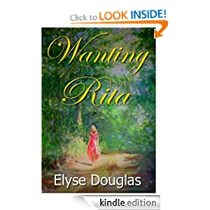 FREE KINDLE BOOK: Wanting Rita, by Elyse Douglas. Publication Date: May 1, 2012