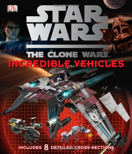 Star Wars: The Clone Wars- Incredible Vehicles