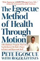 The Egoscue Method of Health Through Motion: Revolutionary Program That Lets You Rediscover the Body's Power to Rejuvenate It from William Morrow Paperbacks
