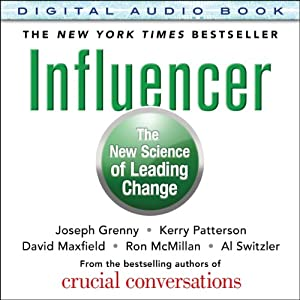 Influencer: The New Science of Leading Change | [Joseph Grenny, Kerry Patterson, David Maxfield, Ron McMillan, Al Switzler]