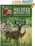 500 Deer Hunting Tips: Strategies, Techniques & Methods (The Complete Hunter)