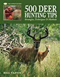 500 Deer Hunting Tips: Strategies, Techniques and Methods (Complete Hunter) Bill Vaznis