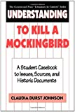 "Understanding To Kill a Mockingbird: A Student Casebook to Issues, Sources, and Historic Documents (The Greenwood Press ""Literature in Context"" Series)"