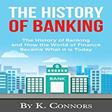 The History of Banking: The History of Banking and How the World of Finance Became What It Is Today Audiobook by K. Connors Narrated by Michael J. Cover