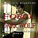 Force of the Dark Wolf: Force of Nature Series, Volume 2 Audiobook by Kathi S. Barton Narrated by Liona Gem