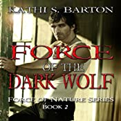 Force of the Dark Wolf: Force of Nature Series, Volume 2 | Kathi S. Barton